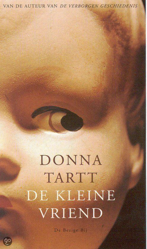 De kleine vriend - Donna Tart Voor ik me aan Het Puttertje waag eerst maar eens dit oudje gelezen. Bijzonder verhaal!