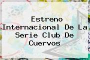 http://tecnoautos.com/wp-content/uploads/imagenes/tendencias/thumbs/estreno-internacional-de-la-serie-club-de-cuervos.jpg Club de Cuervos. Estreno internacional de la serie Club de Cuervos, Enlaces, Imágenes, Videos y Tweets - http://tecnoautos.com/actualidad/club-de-cuervos-estreno-internacional-de-la-serie-club-de-cuervos/