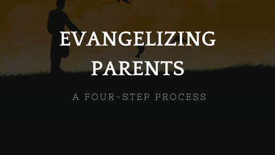 A Four-step Process for Evangelizing Parents