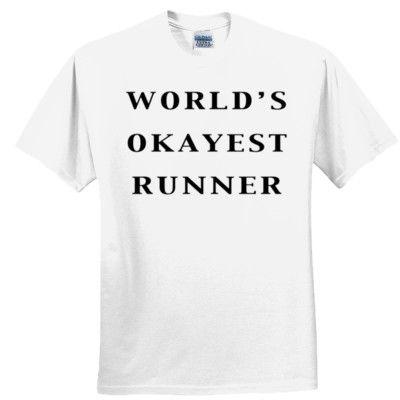 World's Okayest Runner T Shirt (White), $19.99 http://www.theteemerchant.com/shop/view_product/World_s_Okayest_Runner_T_Shirt__White_?c=1140152&ctype=0&n=5331497&o=0
