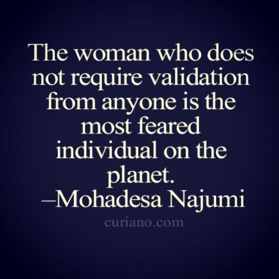 I adore this quote, every woman should feel this, not to mention men as well