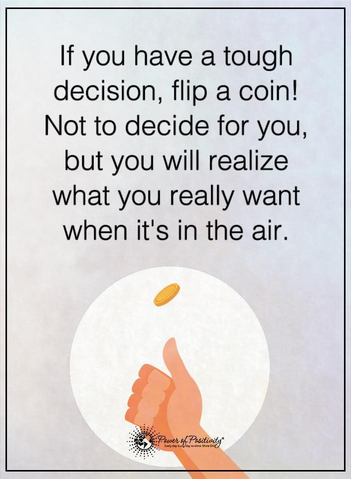 If you have a tough decision, flip a coin! Not to decide for you, but you will realize what you really want when it's in the air.  #powerofpositivity #positivewords  #positivethinking #inspirationalquote #motivationalquotes #quotes