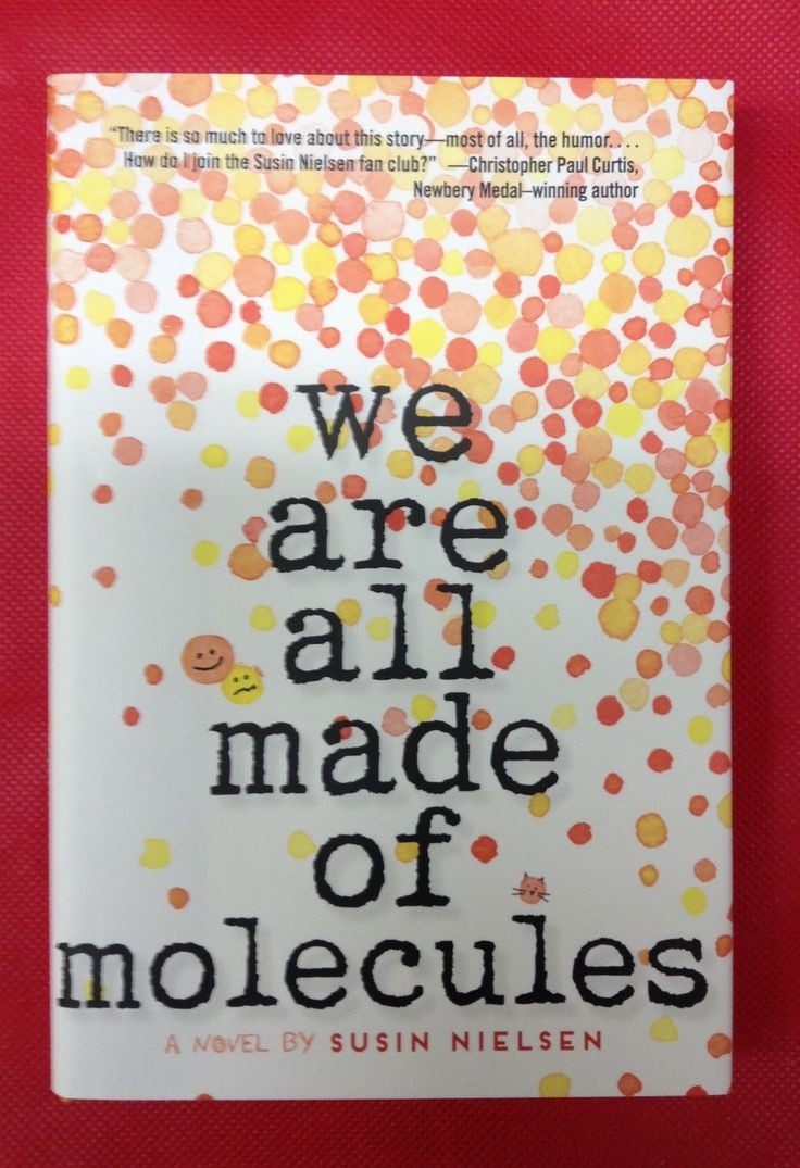 We are all Made of Molecules, Susin Nielsen. 13 year-old Stewart is academically brilliant but socially clueless. 14 year-old Ashley is the undisputed It Girl in her class, but her grades stink. Their worlds are about to collide when Stewart & his dad move in with Ashley & her mom. Stewart is trying to be 89.9% happy about it, but Ashley is 110% not happy, & wobbling at the top of the social ladder. The only thing they have in common it they are made of molecules.