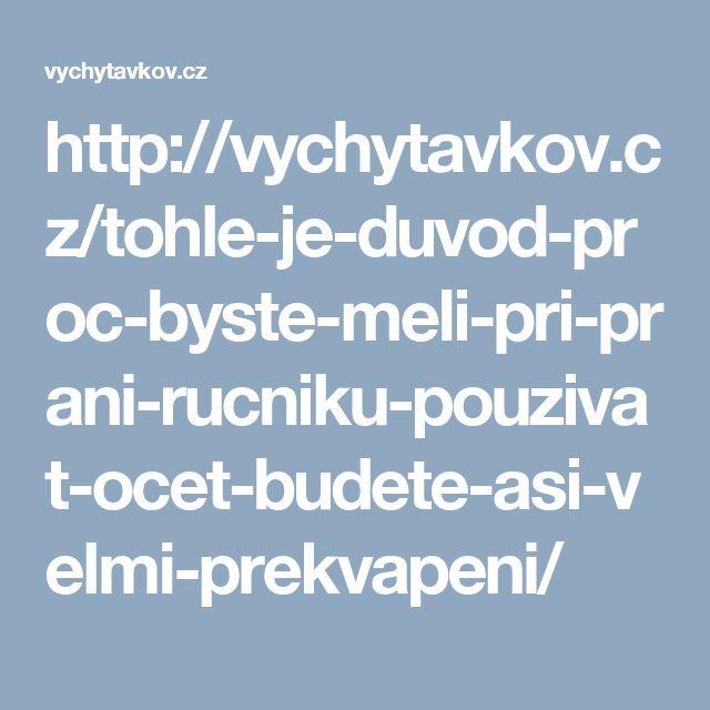 http://vychytavkov.cz/tohle-je-duvod-proc-byste-meli-pri-prani-rucniku-pouzivat-ocet-budete-asi-velmi-prekvapeni/