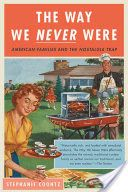 The Way We Never Were: American Families and the Nostalgia Trap - Stephanie Coontz - Google Books