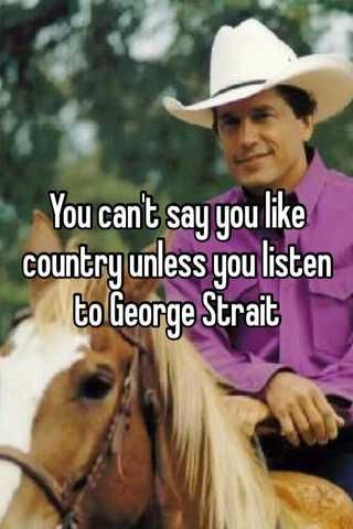 You got that right! #GeorgeStrait #CountryMusic