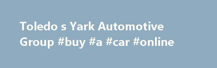 Toledo s Yark Automotive Group #buy #a #car #online http://turkey.remmont.com/toledo-s-yark-automotive-group-buy-a-car-online/  #local used car dealers # Yark Automotive Group – New and Used Chrysler, Jeep, Dodge, RAM, Nissan, Chevrolet, Subaru, FIAT, BMW, and Alfa Romeo Dealer in Toledo, Perrysburg, Oregon OH, Canton, Ann Arbor, Farmington Hills, MI Welcome to Yark Automotive Group's website, where you can browse our entire inventory of new Jeep, RAM, Chrysler, Dodge, Chevrolet, Subaru…