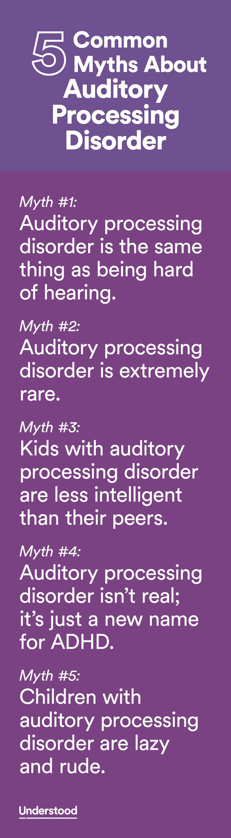 In recent years, researchers have made huge strides toward understanding auditory processing disorder (APD). More and more children are being diagnosed with APD and successfully treated. Yet many misconceptions about APD persist. Here are five common myths—and the truth about each.