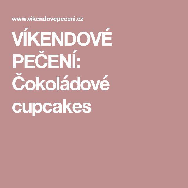 VÍKENDOVÉ PEČENÍ: Čokoládové cupcakes