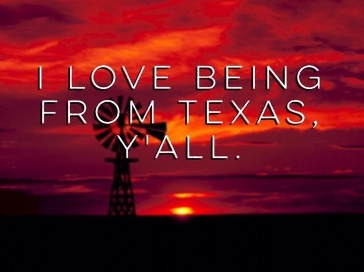 Texas, proud of where I come from!