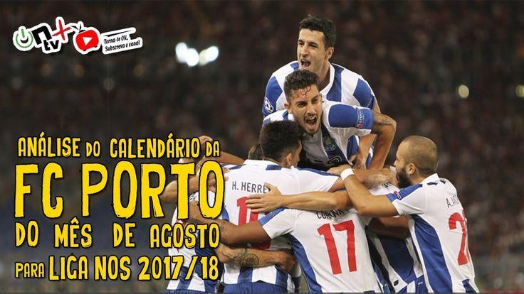 Análise ao calendário do FC Porto do mês de agosto para Liga Nos 2017/18...