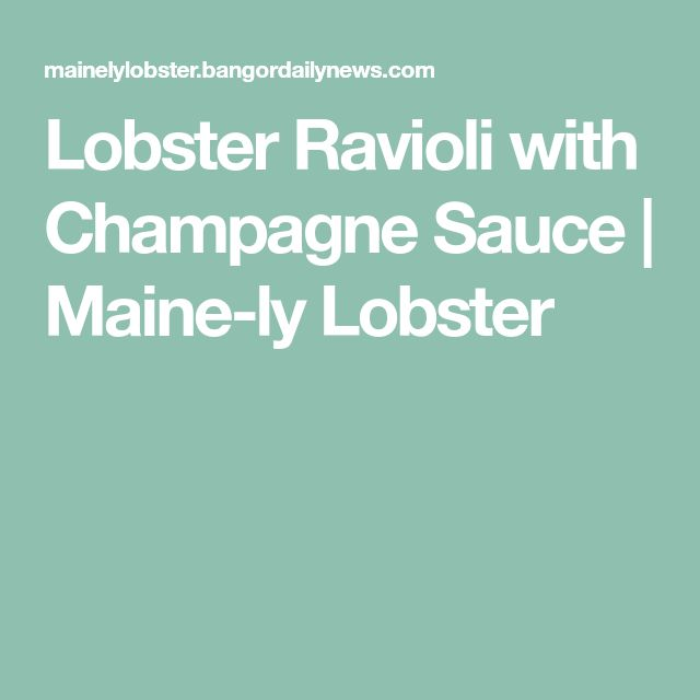 Lobster Ravioli with Champagne Sauce | Maine-ly Lobster