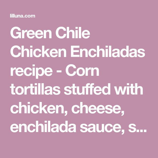 Green Chile Chicken Enchiladas recipe - Corn tortillas stuffed with chicken, cheese, enchilada sauce, sour cream, and green chiles, and cheese!