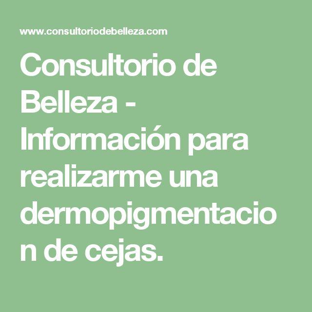 Consultorio de Belleza - Información para realizarme una dermopigmentacion de cejas.