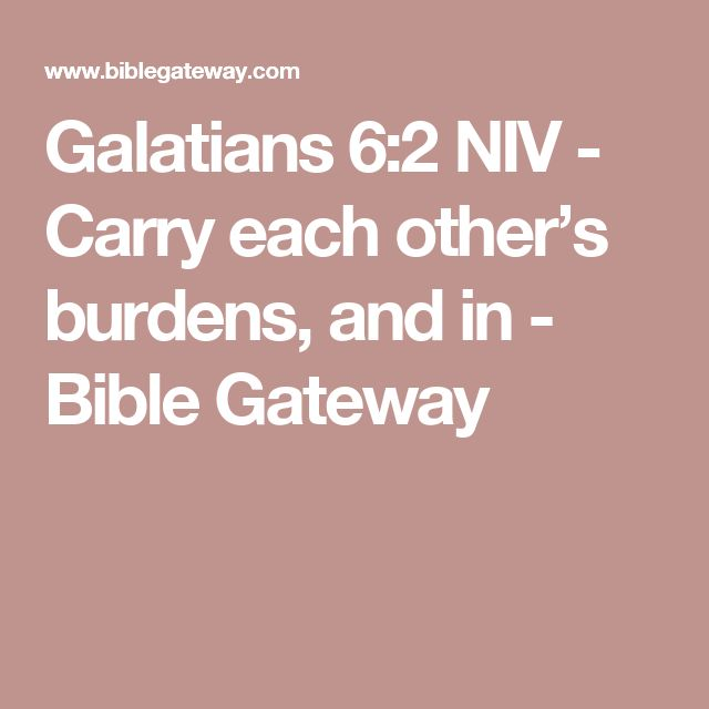 Galatians 6:2 NIV - Carry each other's burdens, and in - Bible Gateway