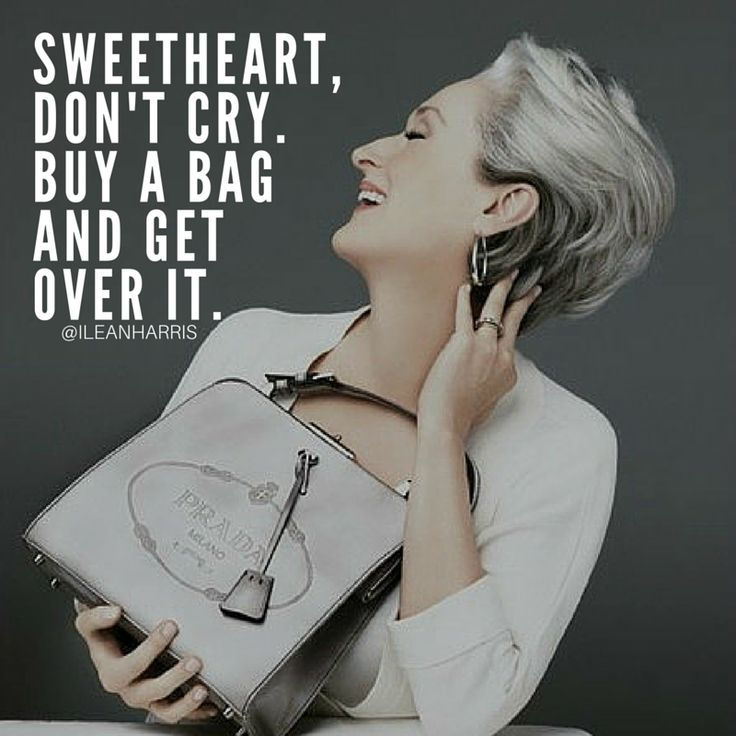 Sweetheart, Don't Cry. Buy A Bag And Get Over It. ~Ilean