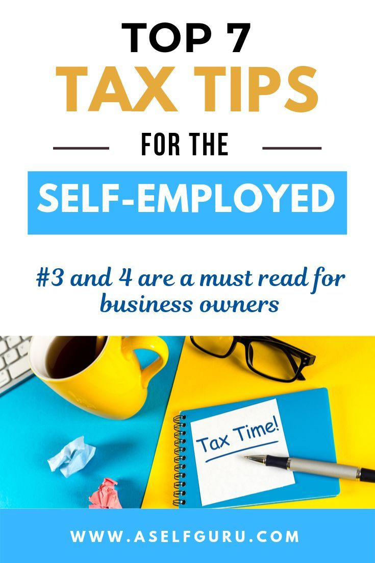 Top 7 Tax Tips You Must Know If You Are Self Employed Business