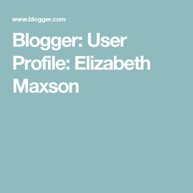 Blogger: User Profile: Elizabeth Maxson