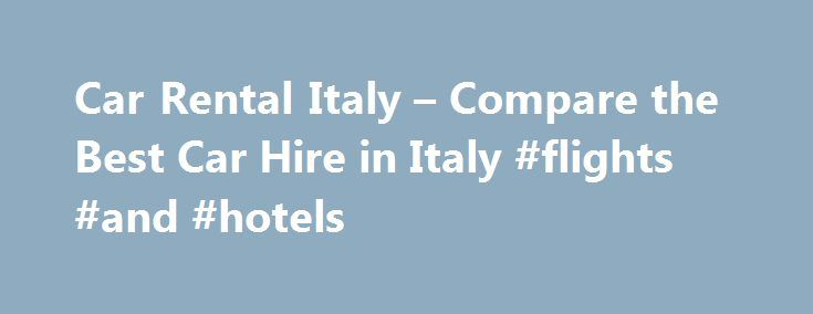 Car Rental Italy – Compare the Best Car Hire in Italy #flights #and #hotels http://travel.remmont.com/car-rental-italy-compare-the-best-car-hire-in-italy-flights-and-hotels/  #deals on rental cars # Car Hire in Italy Search for Lowest Car Rental Prices Italy has never- ending list of activities to do and places to visit. Having cheapest car rental deal in Italy by your side is the easiest way of commutation across its beautiful cities. If you are planing to explore multiple […]The post Car…