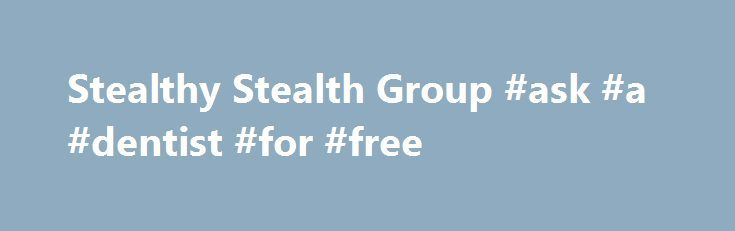 Stealthy Stealth Group #ask #a #dentist #for #free http://questions.remmont.com/stealthy-stealth-group-ask-a-dentist-for-free/  #ask jeezes # Stealthy Stealth Group SURPRISE BUTTSEX! I MEAN SURPRISE. I am back jeezes I had no motivation for this story until I felt bad for you guys since I m not staying loyal. I have too many problems in my life. /goes in fetal position/ ALLLL BYYY MYSEEELLFF. Anywaaaays here s the chapter...