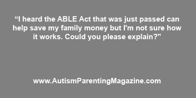 Help: How Can the Newly Passed ABLE Act Help My Family?