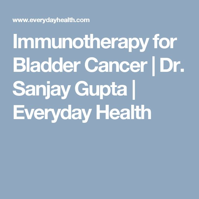 Immunotherapy for Bladder Cancer | Dr. Sanjay Gupta | Everyday Health