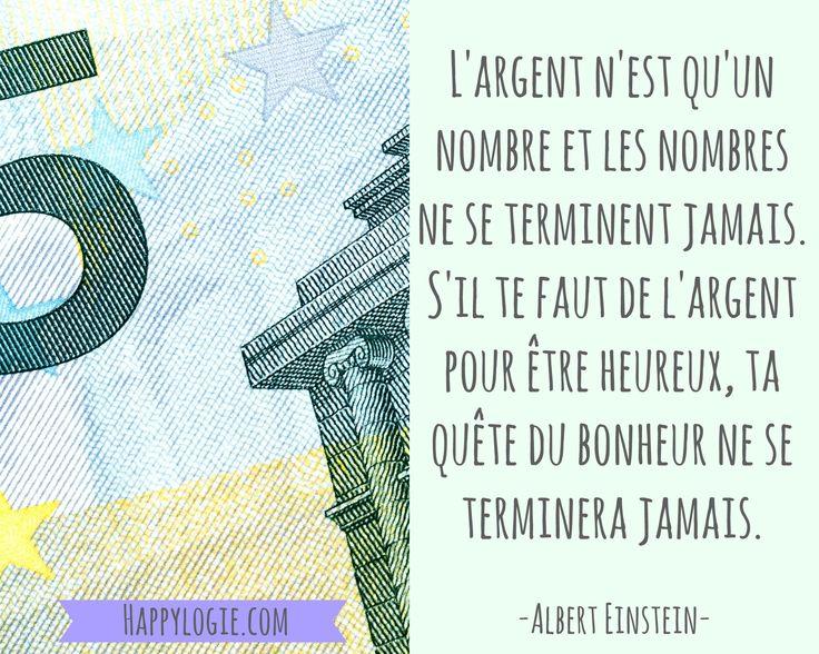 Citation en français -L'argent n'est qu'un nombre et les nombres ne se terminent jamais. S'il te faut de l'argent pour être heureux, ta quête du bonheur ne se terminera jamais - Albert Einstein - Réalisation de soi, épanouissement, retour à l'essentiel, créer sa vie, être acteur de sa vie