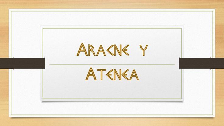 Aracne y Atenea by LenguasClásicas IEDA via slideshare