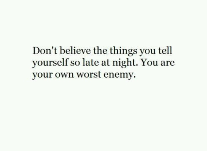 You Are Your Own Worst Enemy.