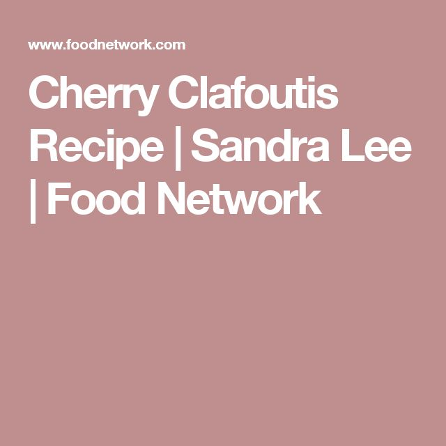 Cherry Clafoutis Recipe   Sandra Lee   Food Network
