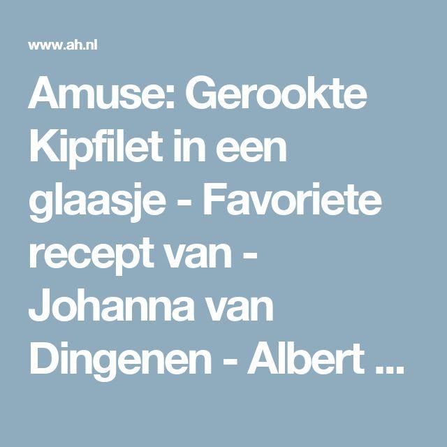 Amuse: Gerookte Kipfilet in een glaasje - Favoriete recept van - Johanna van Dingenen - Albert Heijn