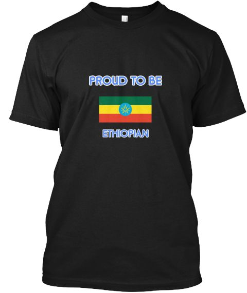 Proud To Be Ethiopian Black T-Shirt Front - This is the perfect gift for someone who loves Ethiopian. Thank you for visiting my page (Related terms: I Heart Ethiopia,Ethiopia,Ethiopian,Ethiopia Travel,I Love My Country,Ethiopia Flag, Ethiopia Map,Et #Ethiopian, #Ethiopianshirts...)