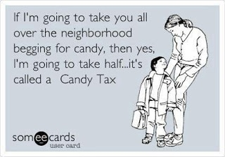 Candy Tax - Funnies Halloween is not a democracy kiddies! Lol