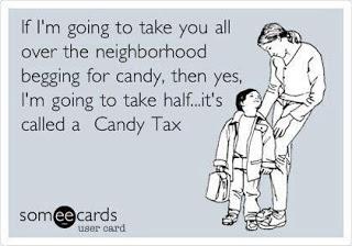 Candy Tax - Funnies Halloween is not a democracy kiddies! Lol