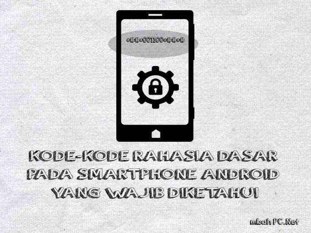 Kode Kode Rahasia Dasar Pada Smartphone Android Yang Wajib Diketahui