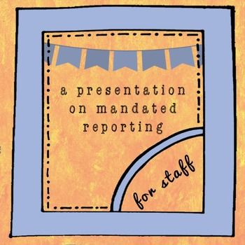 Looking for a 30-45 minute training on mandated reporting for back to school season? This presentation demystifies mandated reporting for teachers, secretaries, custodians, coaches, and bus drivers. Mandated reporting can be a heavy subject, so this presentation dolls it up a bit--nice gold background, trendy fonts, adorable frames--and walks folks through mandated reporting step by step, including...