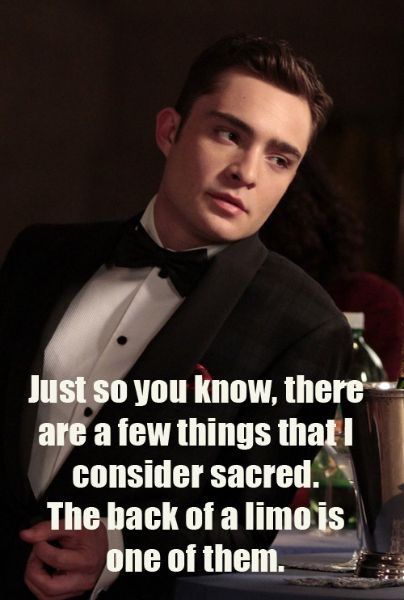 """""""Just so you know, there are a few things that I consider sacred. The back of a limo is one of them."""" - Chuck Bass"""