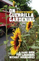 Guerrilla Gardening by Richard Reynolds: A Handbook for Gardening without Boundaries. Blog post book review by Modern Mint
