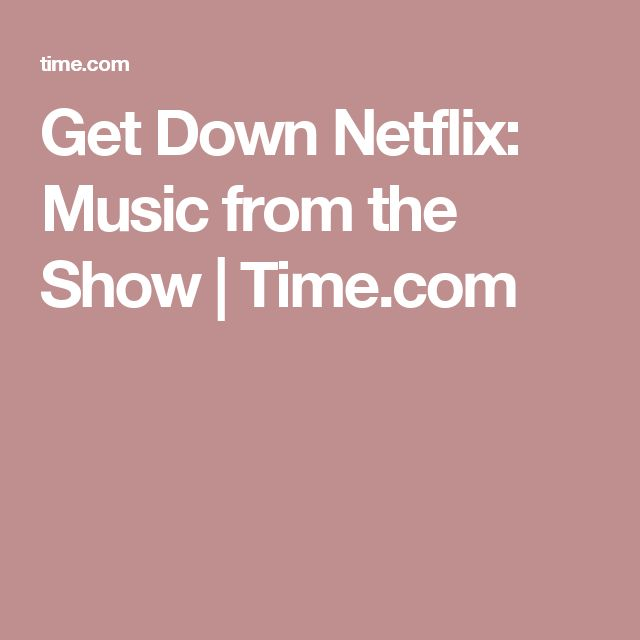 Get Down Netflix: Music from the Show | Time.com