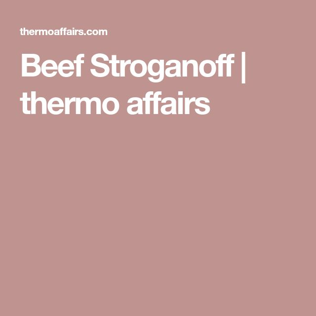Beef Stroganoff | thermo affairs