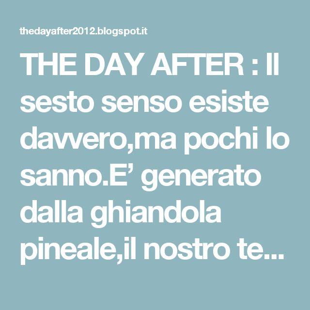 THE DAY AFTER : Il sesto senso esiste davvero,ma pochi lo sanno.E' generato dalla ghiandola pineale,il nostro terzo occhio!!!