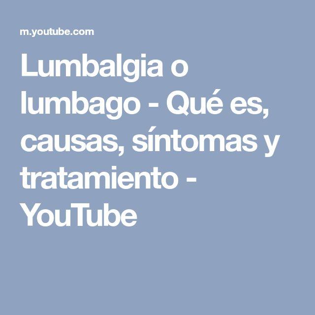 Lumbalgia o lumbago - Qué es, causas, síntomas y tratamiento - YouTube