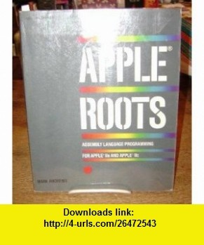 Apple Roots Assembly Language Programming for Apple IIE and IIC (9780078811302) Mark Andrews , ISBN-10: 0078811309 , ISBN-13: 978-0078811302 , , tutorials , pdf , ebook , torrent , downloads , rapidshare , filesonic , hotfile , megaupload , fileserve