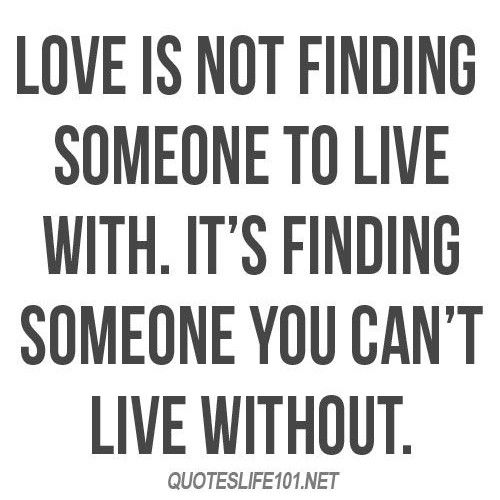 ❥ Love is not finding someone to live with....it's finding someone you can't live without!