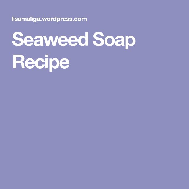 Seaweed Soap Recipe