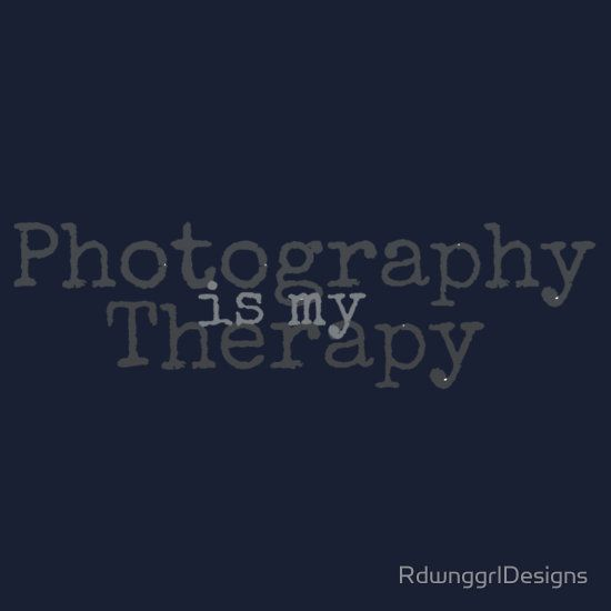 Photography is my Therapy. <3 has been for well over 15 years. :) :)