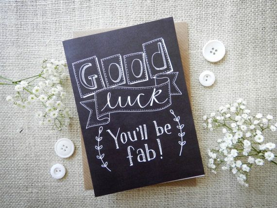 Good Luck - youll be fab!  A quirky hand drawn, chalkboard effect greeting card inspired by my love of doodles and hand lettering.  The card is blank inside for you to write your own message.  The card is A6 size (105 x 148mm), printed on quality 325gsm card and supplied with a recycled brown kraft envelope in a clear cellophane wrap. It will be posted out in a hard backed envelope.