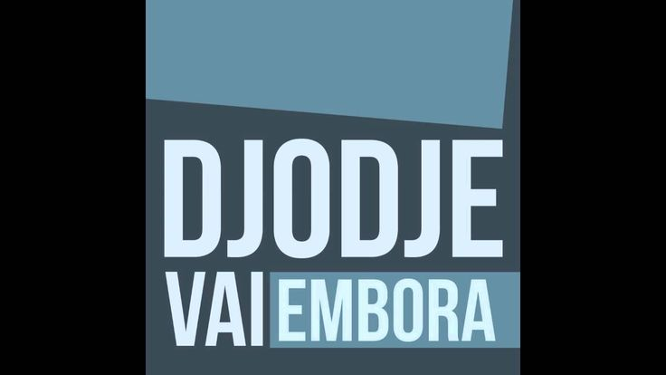 Djodje - Vai Embora (Audio)