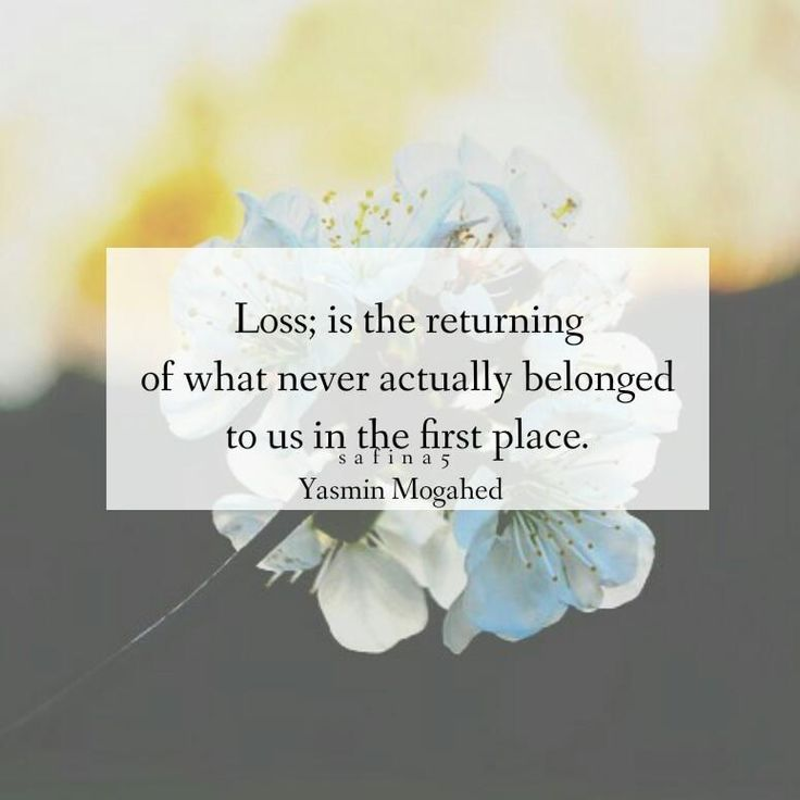 """Loss; is the returning of what never actually belonged to us in the first place."" ~ Yasmin Mogahed"