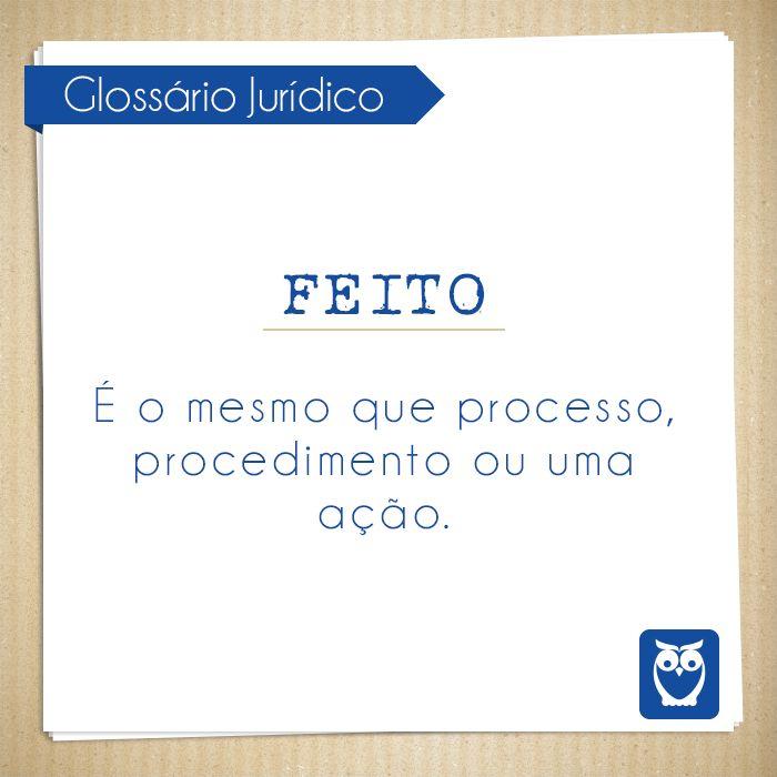 Um processo, procedimento ou uma ação, são todos chamados de feito. #termos #juridicos #glossario #direito #constituicao #lei #concursos #estude #dicas